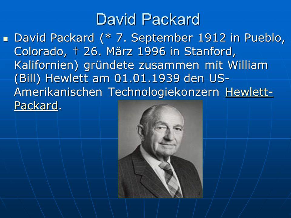 David Packard David Packard (* 7. September 1912 in Pueblo, Colorado, 26. März 1996 in Stanford, Kalifornien) gründete zusammen mit William (Bill) Hew