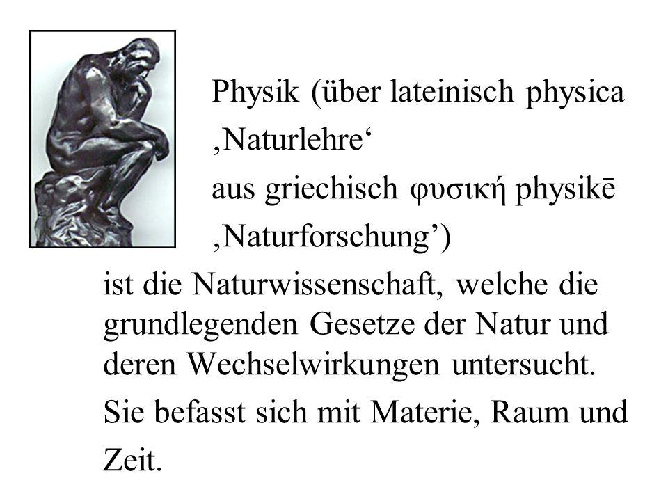 Physik (über lateinisch physica Naturlehre aus griechisch φυσική physikē Naturforschung) ist die Naturwissenschaft, welche die grundlegenden Gesetze d