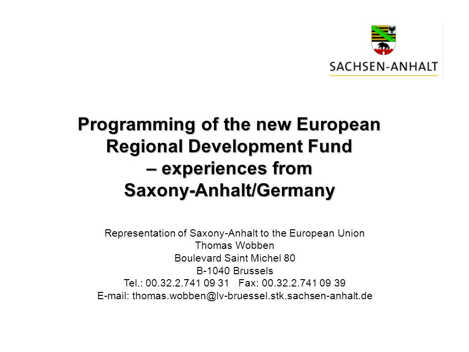 Programming of the new European Regional Development Fund – experiences from Saxony-Anhalt/Germany Representation of Saxony-Anhalt to the European Uni