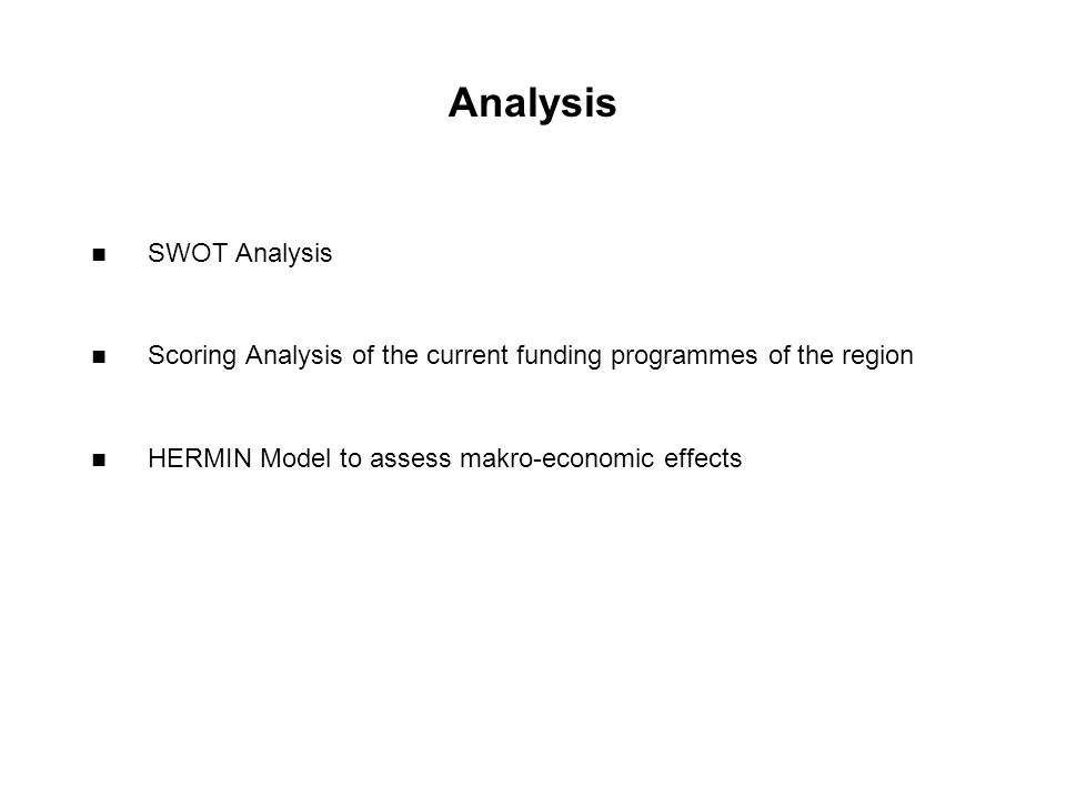 Analysis SWOT Analysis Scoring Analysis of the current funding programmes of the region HERMIN Model to assess makro-economic effects