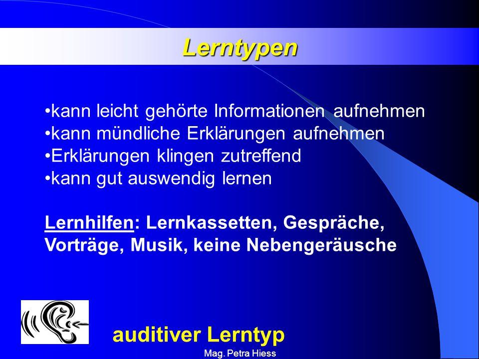 Mag. Petra Hiess Lerntypen auditiver Lerntyp kann leicht gehörte Informationen aufnehmen kann mündliche Erklärungen aufnehmen Erklärungen klingen zutr