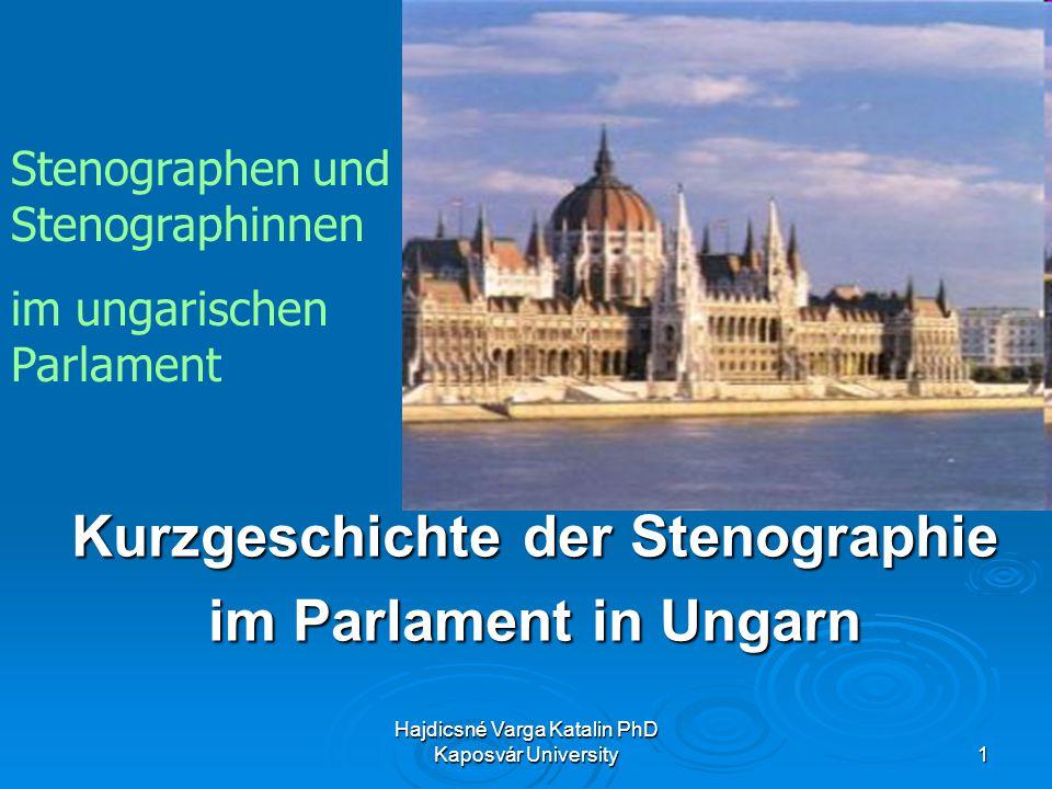 Hajdicsné Varga Katalin PhD Kaposvár University 1 Kurzgeschichte der Stenographie im Parlament in Ungarn Stenographen und Stenographinnen im ungarischen Parlament