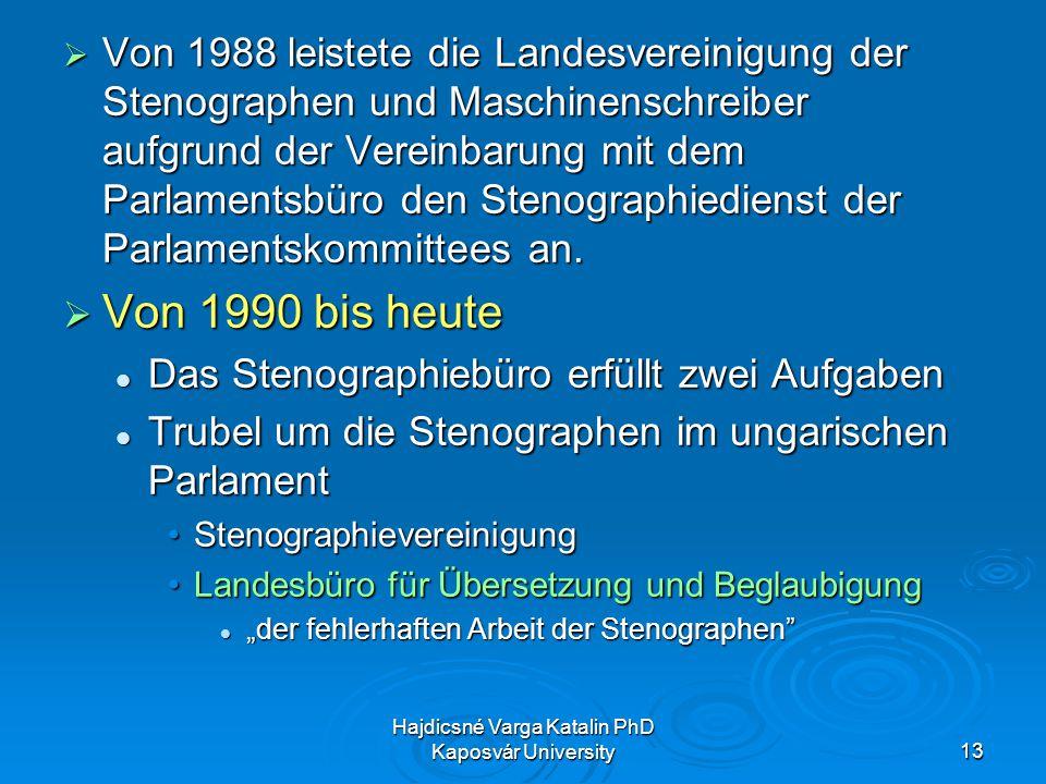 Hajdicsné Varga Katalin PhD Kaposvár University13 Von 1988 leistete die Landesvereinigung der Stenographen und Maschinenschreiber aufgrund der Vereinbarung mit dem Parlamentsbüro den Stenographiedienst der Parlamentskommittees an.
