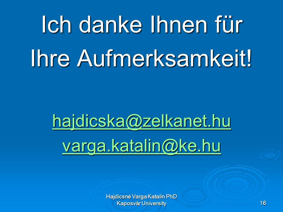 Hajdicsné Varga Katalin PhD Kaposvár University16 Ich danke Ihnen für Ihre Aufmerksamkeit.