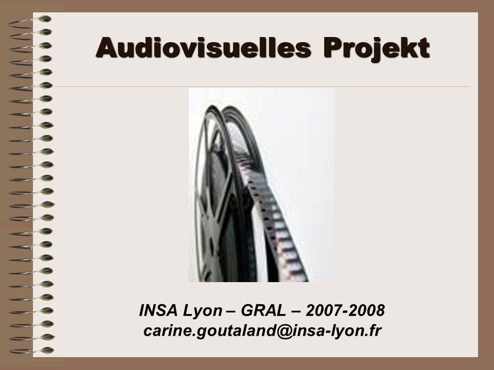 Audiovisuelles Projekt INSA Lyon – GRAL – 2007-2008 carine.goutaland@insa-lyon.fr