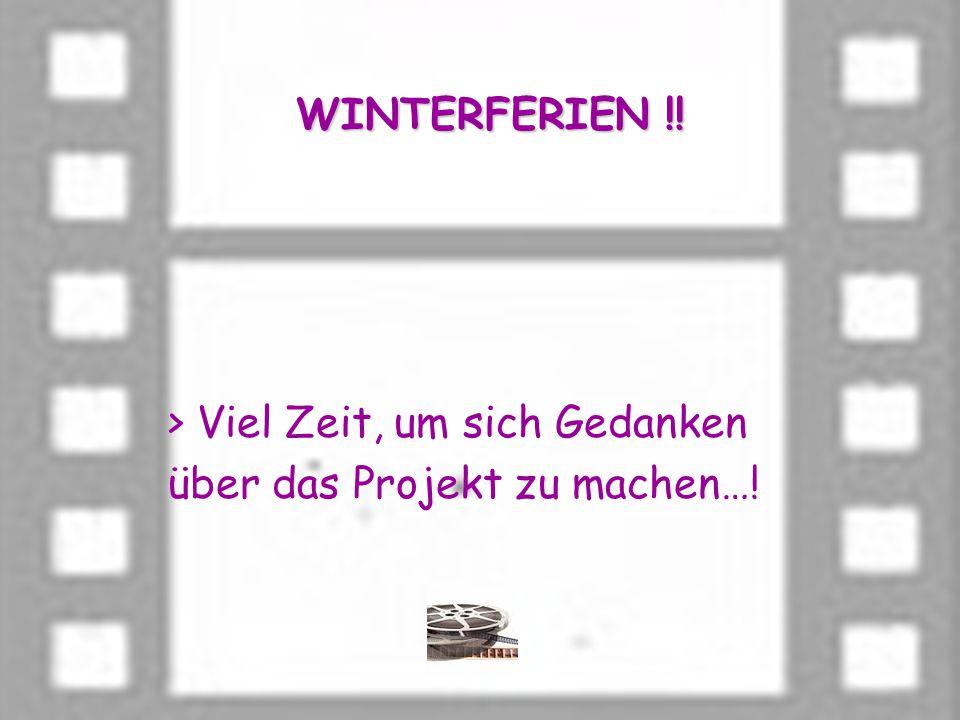 WINTERFERIEN !! > Viel Zeit, um sich Gedanken über das Projekt zu machen…!