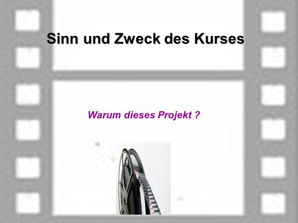 Sinn und Zweck des Kurses Sinn und Zweck des Kurses Warum dieses Projekt ?