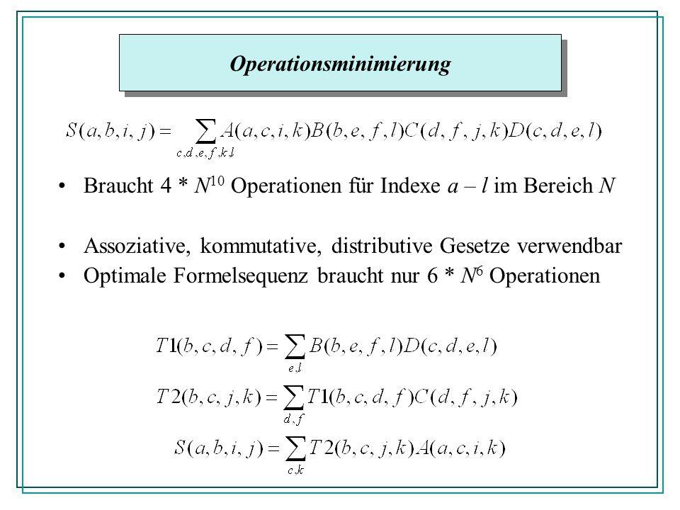 Braucht 4 * N 10 Operationen für Indexe a – l im Bereich N Assoziative, kommutative, distributive Gesetze verwendbar Optimale Formelsequenz braucht nur 6 * N 6 Operationen Operationsminimierung
