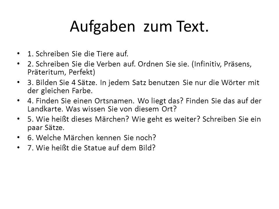 Aufgaben zum Text. 1. Schreiben Sie die Tiere auf. 2. Schreiben Sie die Verben auf. Ordnen Sie sie. (Infinitiv, Präsens, Präteritum, Perfekt) 3. Bilde