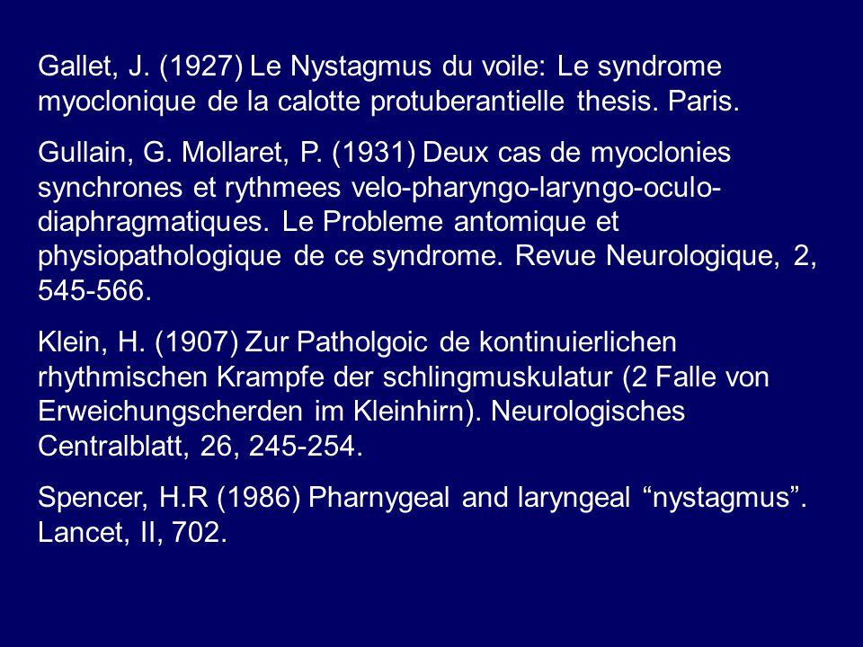 Gallet, J. (1927) Le Nystagmus du voile: Le syndrome myoclonique de la calotte protuberantielle thesis. Paris. Gullain, G. Mollaret, P. (1931) Deux ca