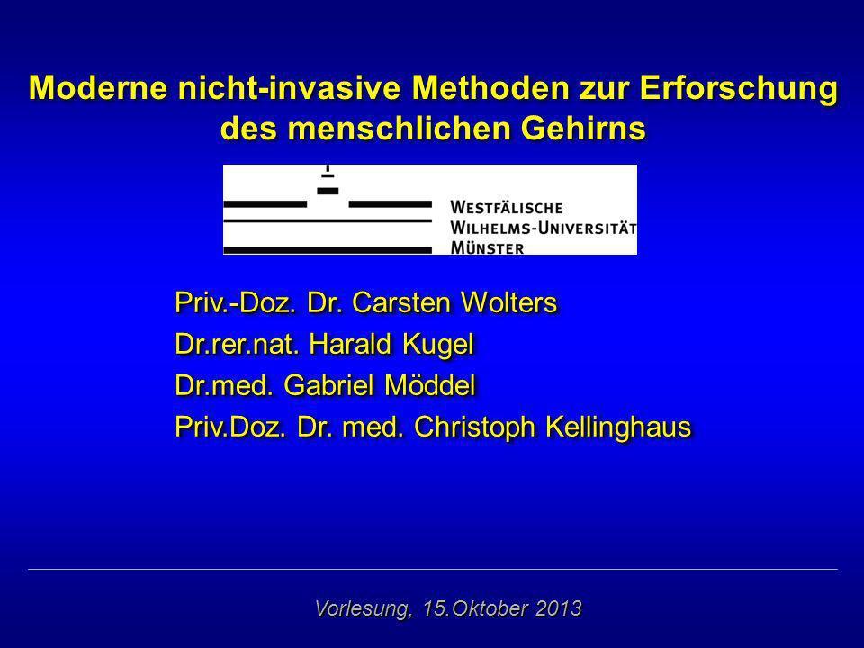 Moderne nicht-invasive Methoden zur Erforschung des menschlichen Gehirns Priv.-Doz. Dr. Carsten Wolters Dr.rer.nat. Harald Kugel Dr.med. Gabriel Mödde