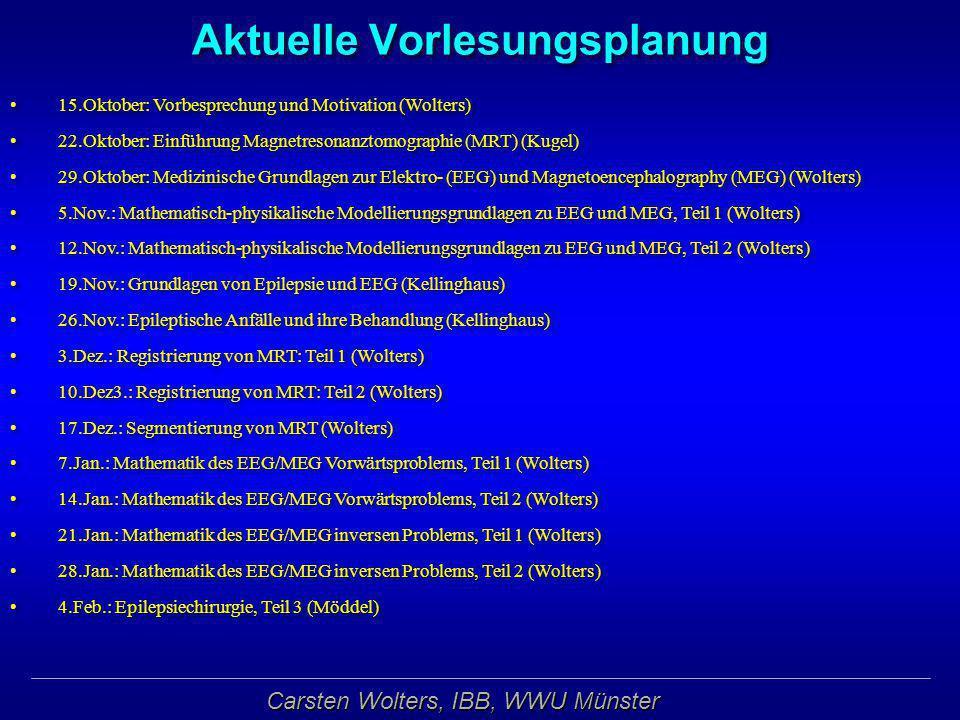 Carsten Wolters, IBB, WWU Münster Aktuelle Vorlesungsplanung 15.Oktober: Vorbesprechung und Motivation (Wolters) 22.Oktober: Einführung Magnetresonanz