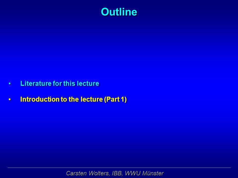 Carsten Wolters, IBB, WWU Münster Outline Literature for this lecture Introduction to the lecture (Part 1) Literature for this lecture Introduction to