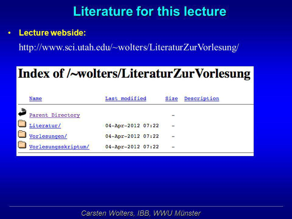 Carsten Wolters, IBB, WWU Münster Literature for this lecture Lecture webside: http://www.sci.utah.edu/~wolters/LiteraturZurVorlesung/