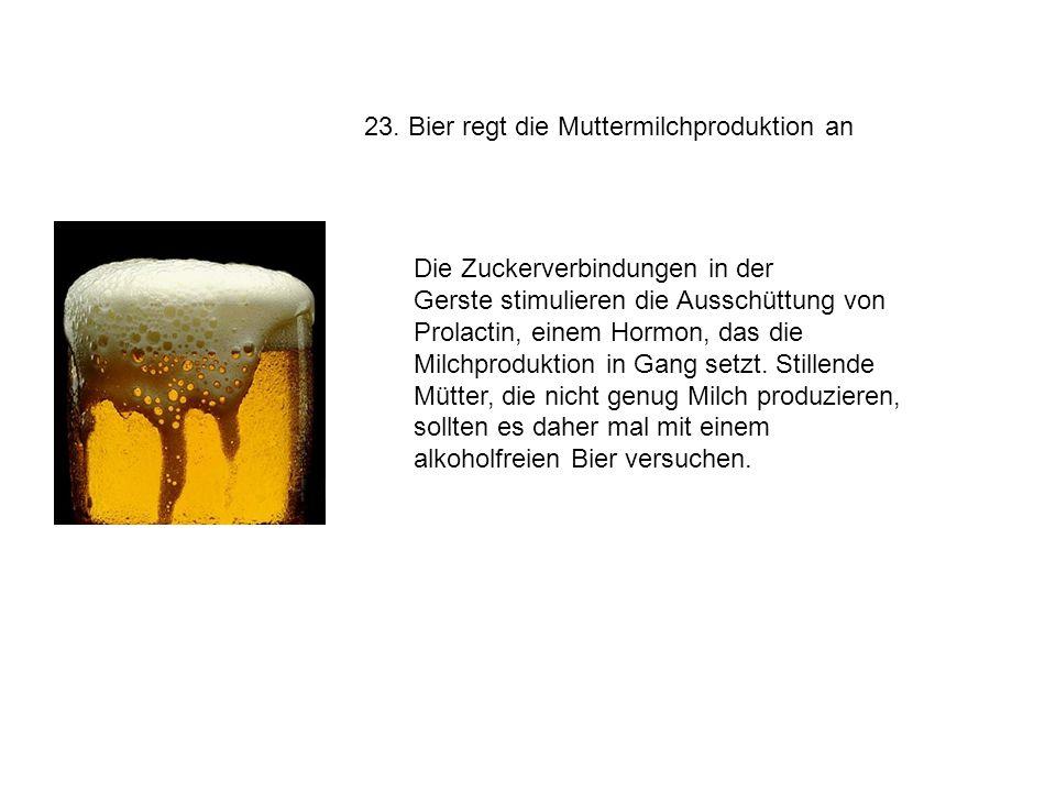 23. Bier regt die Muttermilchproduktion an Die Zuckerverbindungen in der Gerste stimulieren die Ausschüttung von Prolactin, einem Hormon, das die Milc