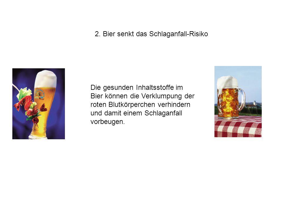 2. Bier senkt das Schlaganfall-Risiko Die gesunden Inhaltsstoffe im Bier können die Verklumpung der roten Blutkörperchen verhindern und damit einem Sc