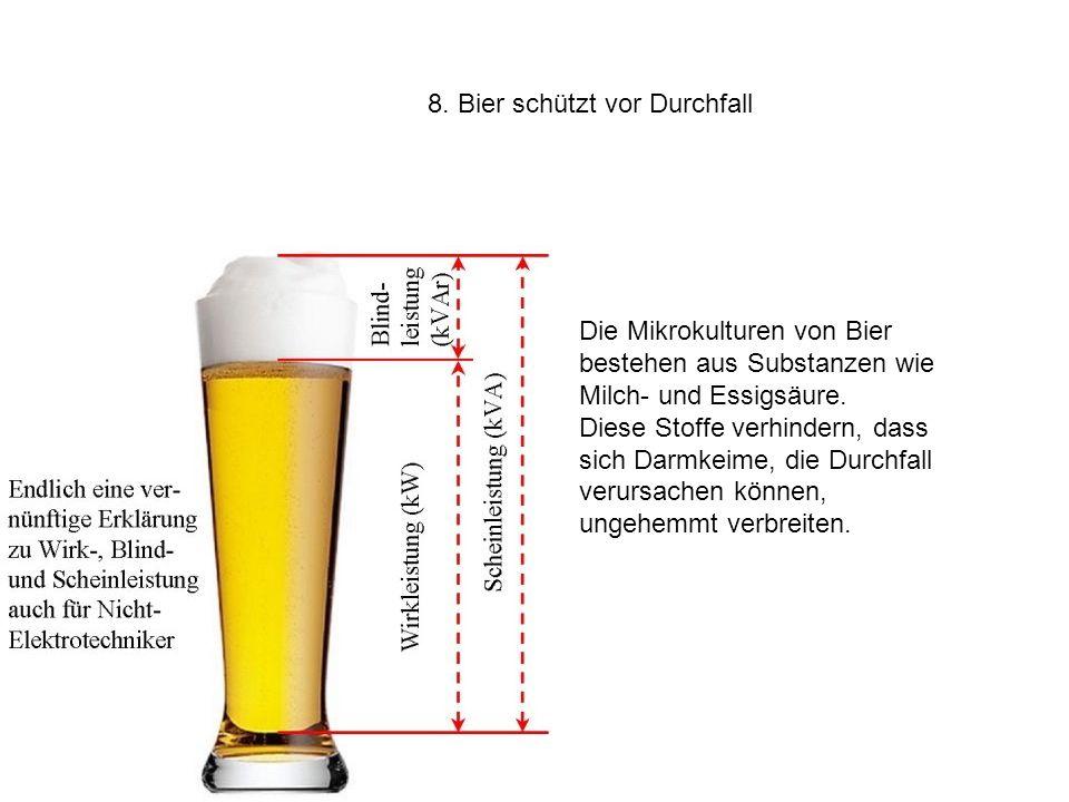 8. Bier schützt vor Durchfall Die Mikrokulturen von Bier bestehen aus Substanzen wie Milch- und Essigsäure. Diese Stoffe verhindern, dass sich Darmkei