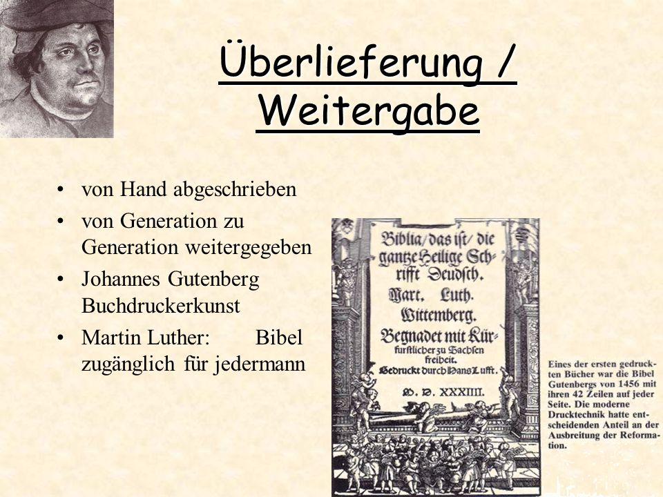 Überlieferung / Weitergabe von Hand abgeschrieben von Generation zu Generation weitergegeben Johannes Gutenberg Buchdruckerkunst Martin Luther:Bibel z