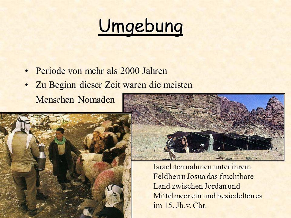 Umgebung Periode von mehr als 2000 Jahren Zu Beginn dieser Zeit waren die meisten Menschen Nomaden Israeliten nahmen unter ihrem Feldherrn Josua das f