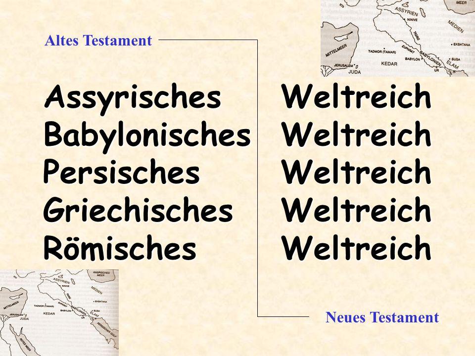 Assyrisches Weltreich Babylonisches Weltreich Persisches Weltreich Griechisches Weltreich Römisches Weltreich Altes Testament Neues Testament