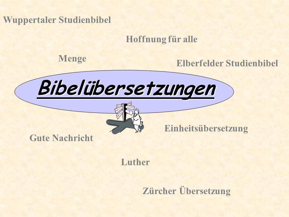 Bibelübersetzungen Hoffnung für alle Gute Nachricht Luther Einheitsübersetzung Menge Zürcher Übersetzung Elberfelder Studienbibel Wuppertaler Studienb