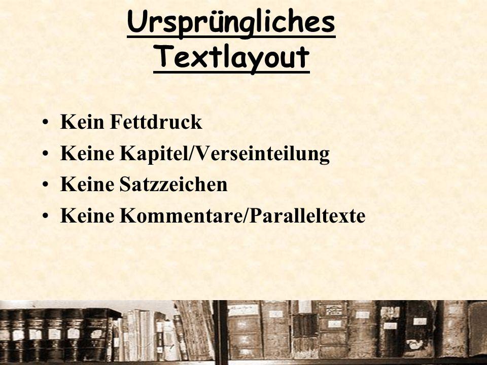 Ursprüngliches Textlayout Kein Fettdruck Keine Kapitel/Verseinteilung Keine Satzzeichen Keine Kommentare/Paralleltexte