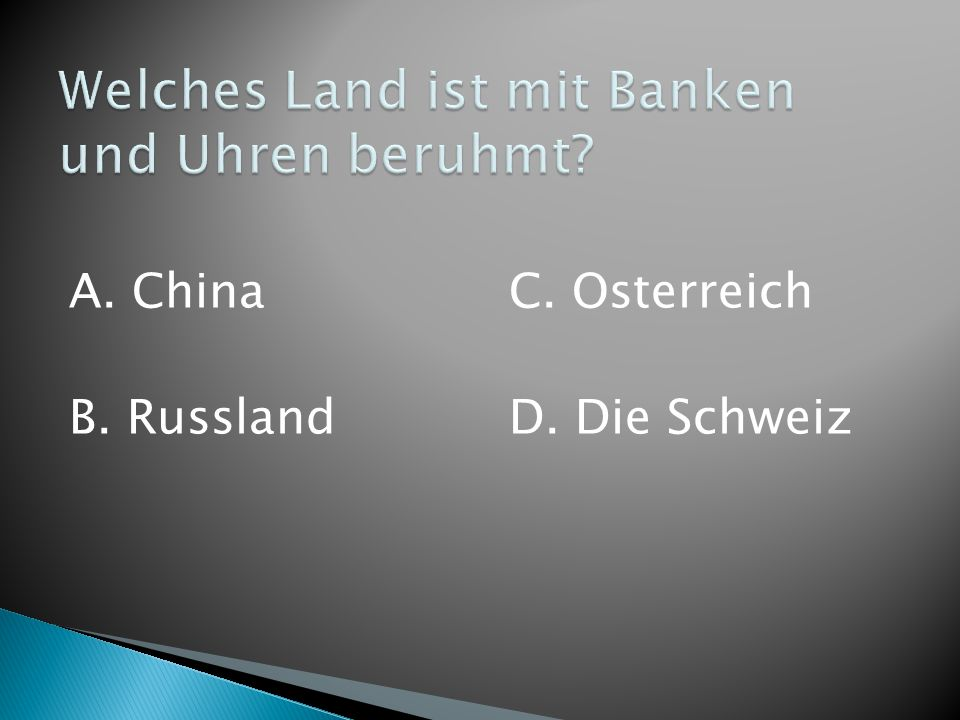 A. China B. Russland C. Osterreich D. Die Schweiz