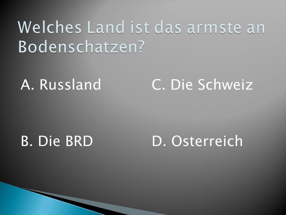 A. Russland B. Die BRD C. Die Schweiz D. Osterreich