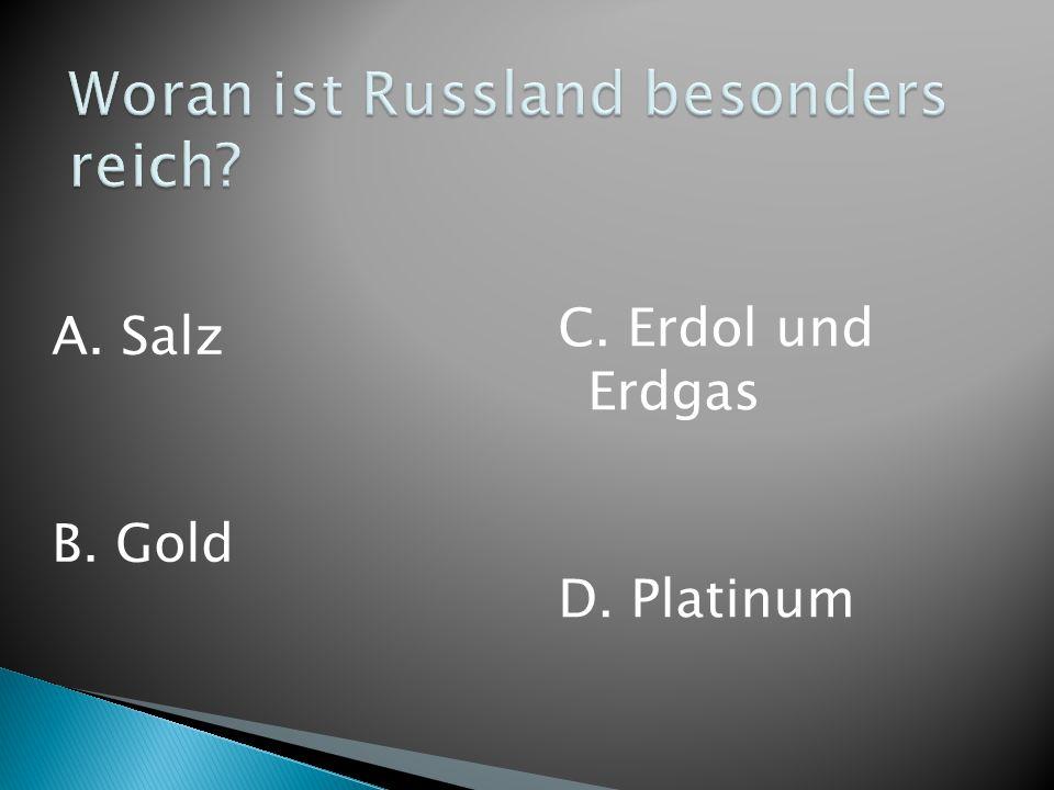 A. Salz B. Gold C. Erdol und Erdgas D. Platinum
