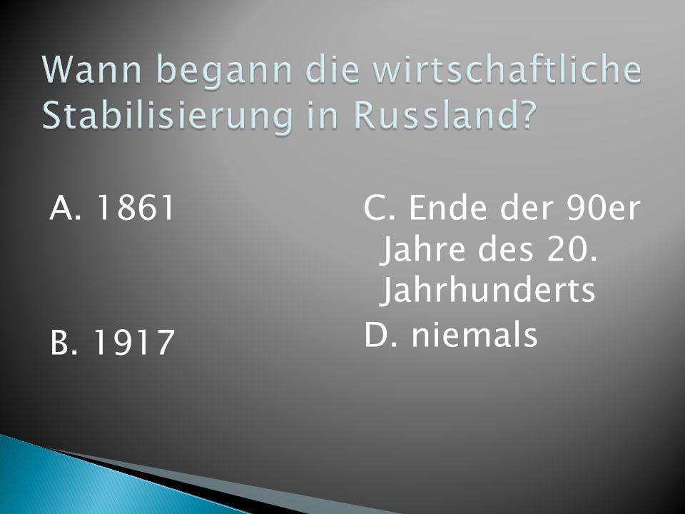 A. 1861 B. 1917 C. Ende der 90er Jahre des 20. Jahrhunderts D. niemals