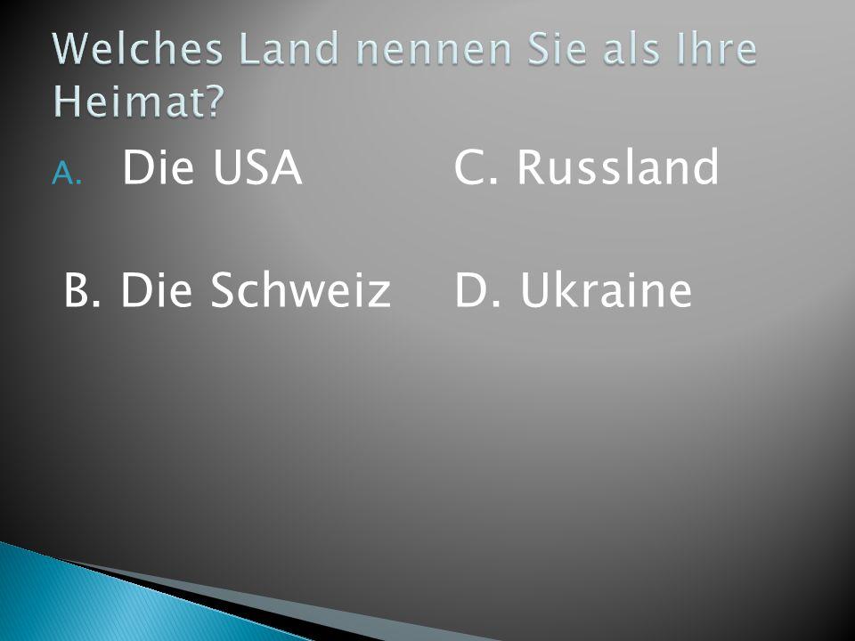 A. Die USA B. Die Schweiz C. Russland D. Ukraine