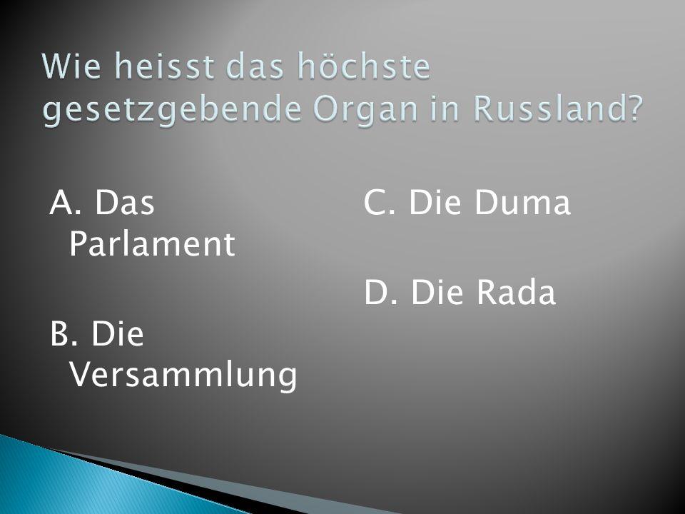 A. Das Parlament B. Die Versammlung C. Die Duma D. Die Rada