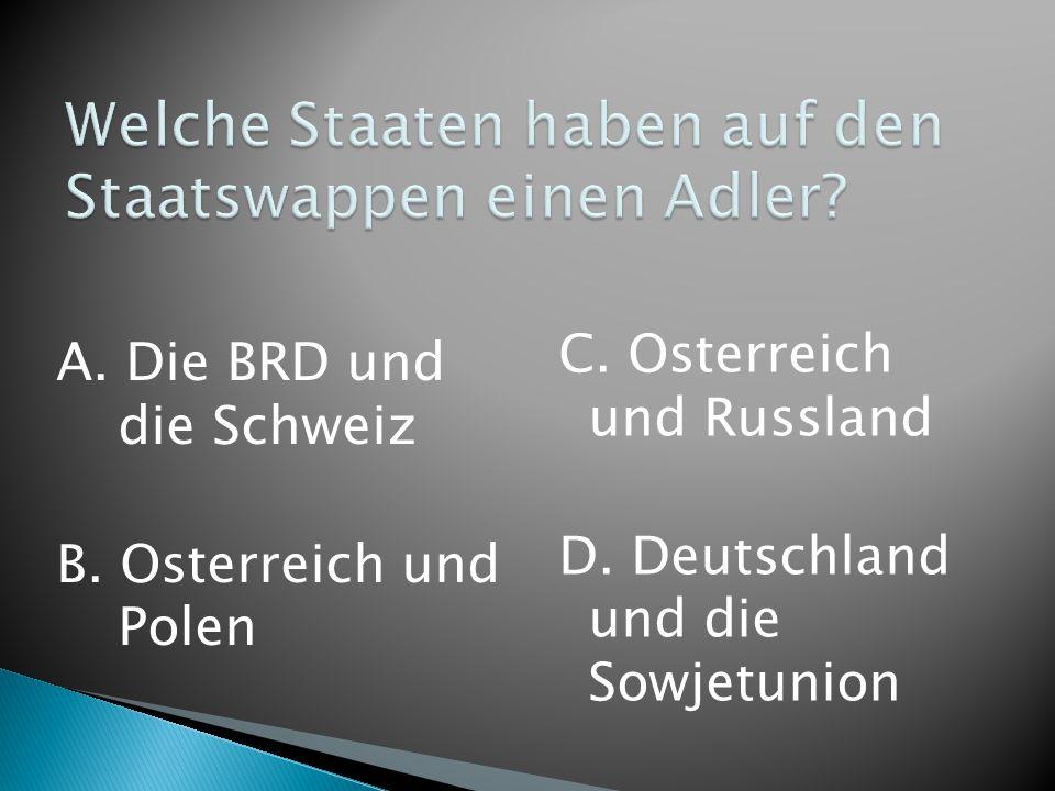 A. Die BRD und die Schweiz B. Osterreich und Polen C. Osterreich und Russland D. Deutschland und die Sowjetunion