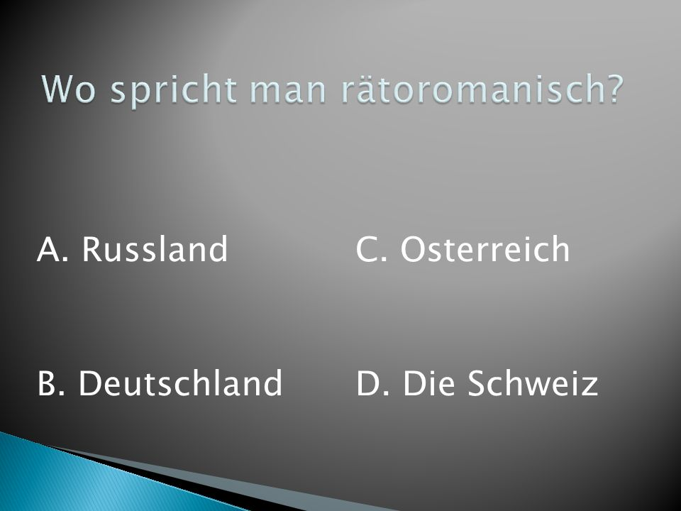 A. Russland B. Deutschland C. Osterreich D. Die Schweiz