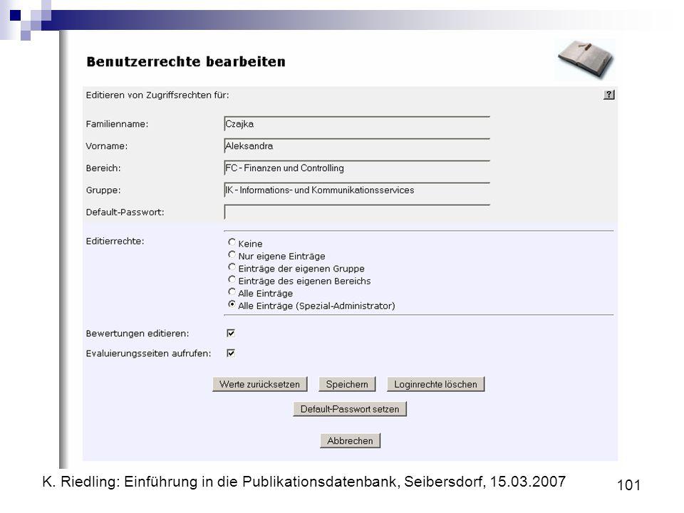 K. Riedling: Einführung in die Publikationsdatenbank, Seibersdorf, 15.03.2007 101