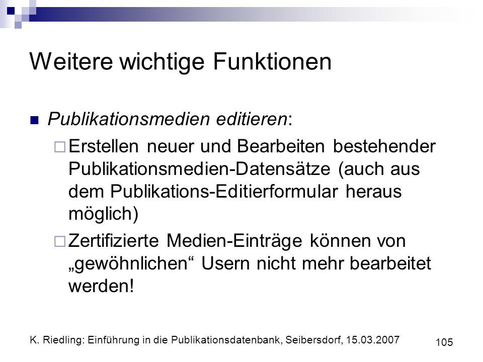 K. Riedling: Einführung in die Publikationsdatenbank, Seibersdorf, 15.03.2007 105 Weitere wichtige Funktionen Publikationsmedien editieren: Erstellen