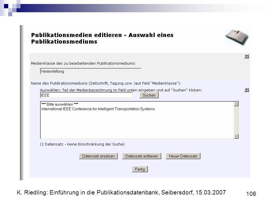 K. Riedling: Einführung in die Publikationsdatenbank, Seibersdorf, 15.03.2007 106