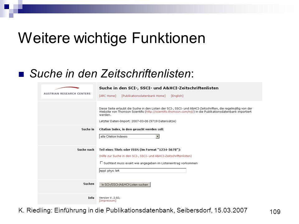 K. Riedling: Einführung in die Publikationsdatenbank, Seibersdorf, 15.03.2007 109 Weitere wichtige Funktionen Suche in den Zeitschriftenlisten: