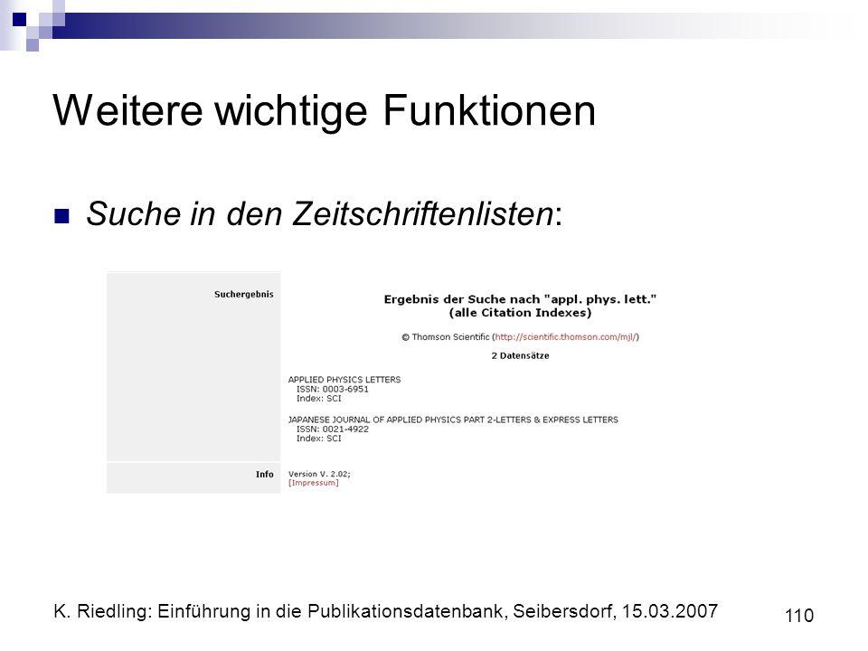 K. Riedling: Einführung in die Publikationsdatenbank, Seibersdorf, 15.03.2007 110 Weitere wichtige Funktionen Suche in den Zeitschriftenlisten:
