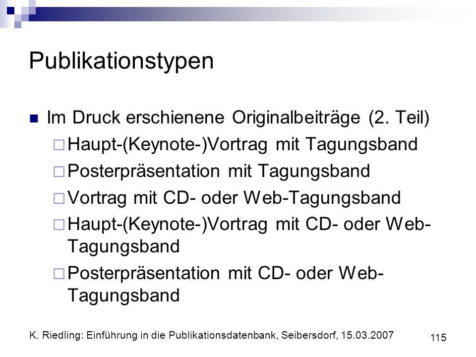 K. Riedling: Einführung in die Publikationsdatenbank, Seibersdorf, 15.03.2007 115 Publikationstypen Im Druck erschienene Originalbeiträge (2. Teil) Ha