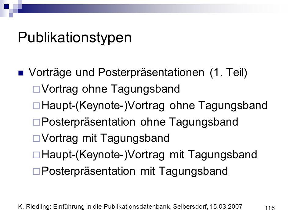 K. Riedling: Einführung in die Publikationsdatenbank, Seibersdorf, 15.03.2007 116 Publikationstypen Vorträge und Posterpräsentationen (1. Teil) Vortra