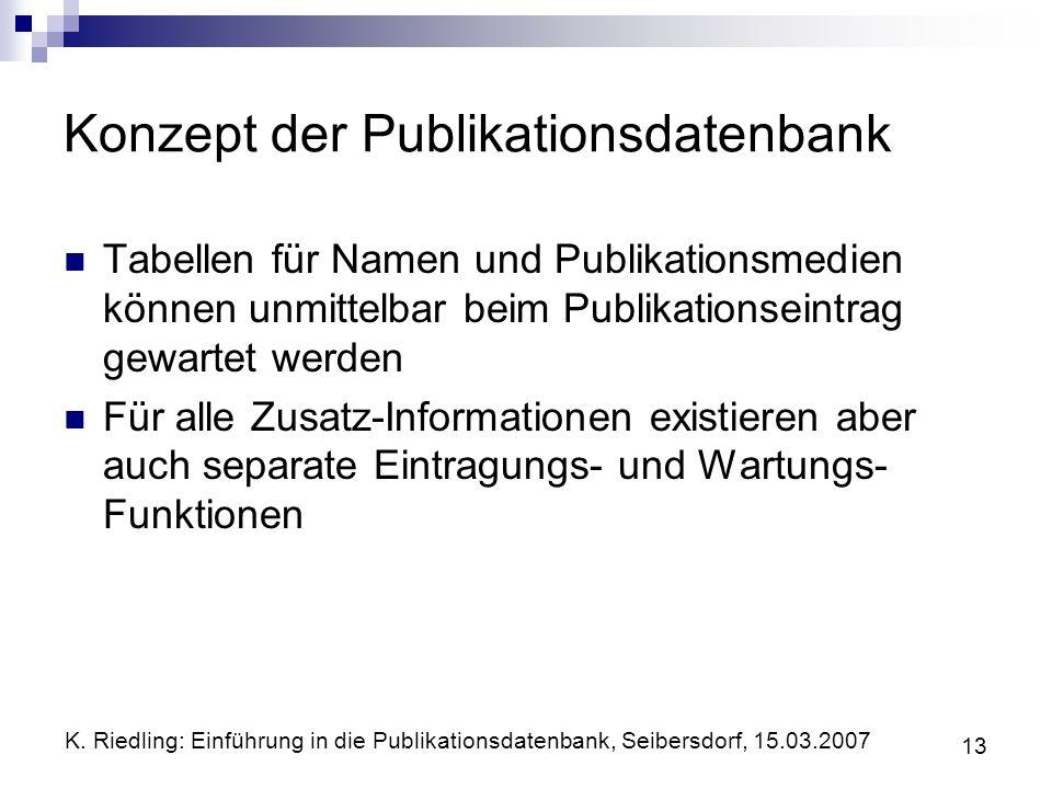 K. Riedling: Einführung in die Publikationsdatenbank, Seibersdorf, 15.03.2007 13 Konzept der Publikationsdatenbank Tabellen für Namen und Publikations