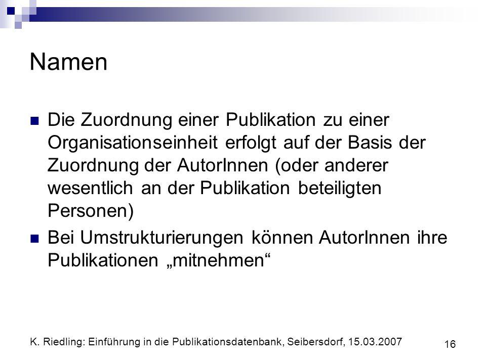 K. Riedling: Einführung in die Publikationsdatenbank, Seibersdorf, 15.03.2007 16 Namen Die Zuordnung einer Publikation zu einer Organisationseinheit e