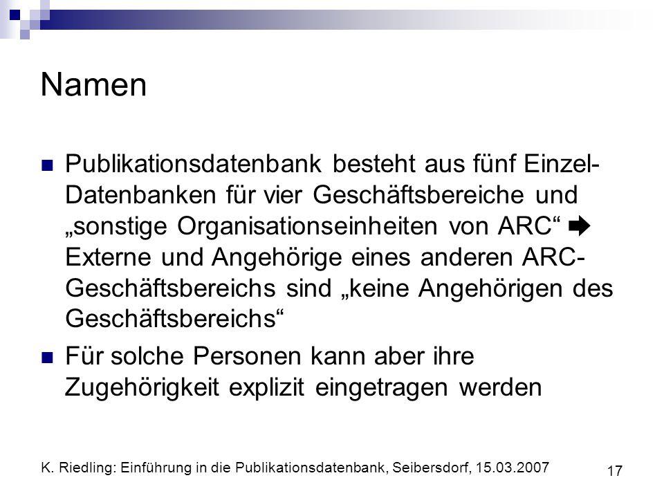 K. Riedling: Einführung in die Publikationsdatenbank, Seibersdorf, 15.03.2007 17 Namen Publikationsdatenbank besteht aus fünf Einzel- Datenbanken für