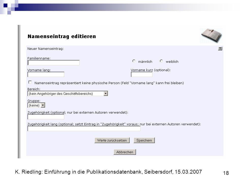 K. Riedling: Einführung in die Publikationsdatenbank, Seibersdorf, 15.03.2007 18