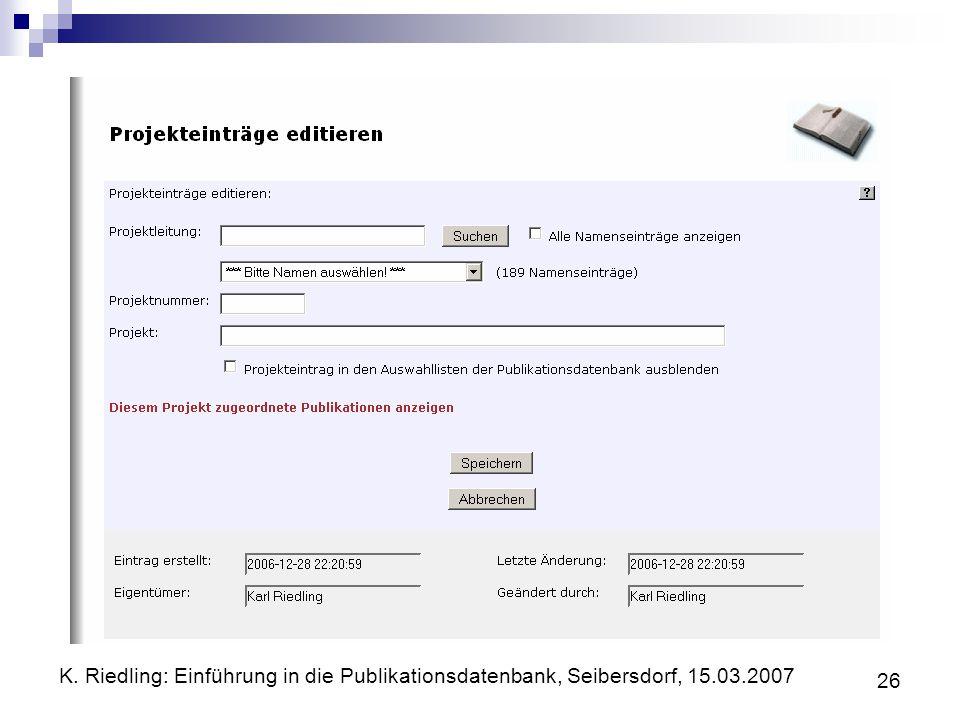 K. Riedling: Einführung in die Publikationsdatenbank, Seibersdorf, 15.03.2007 26