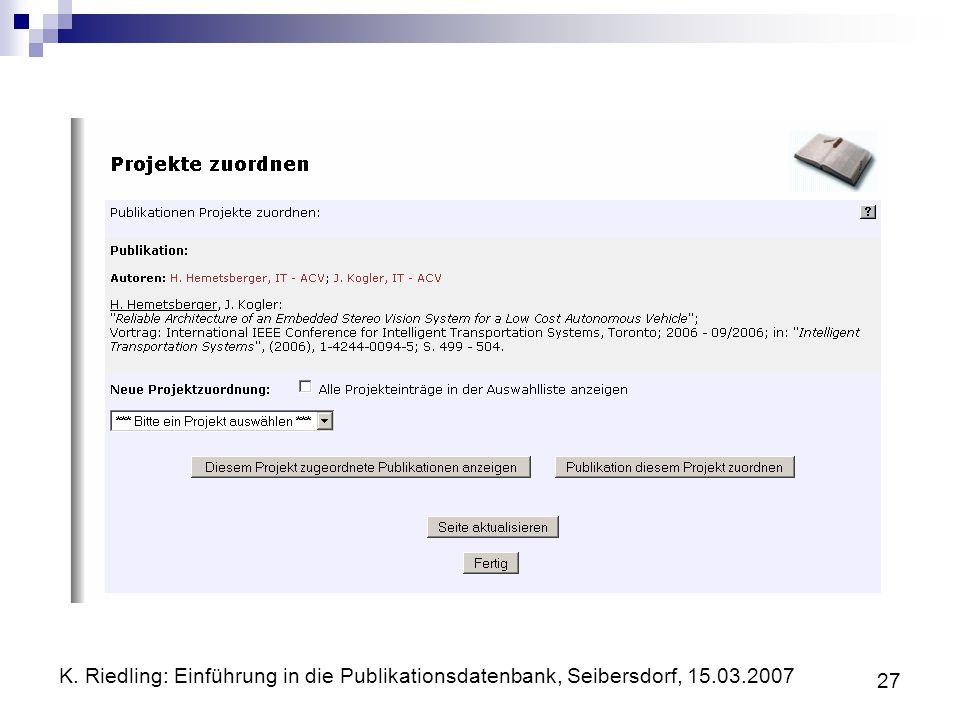 K. Riedling: Einführung in die Publikationsdatenbank, Seibersdorf, 15.03.2007 27