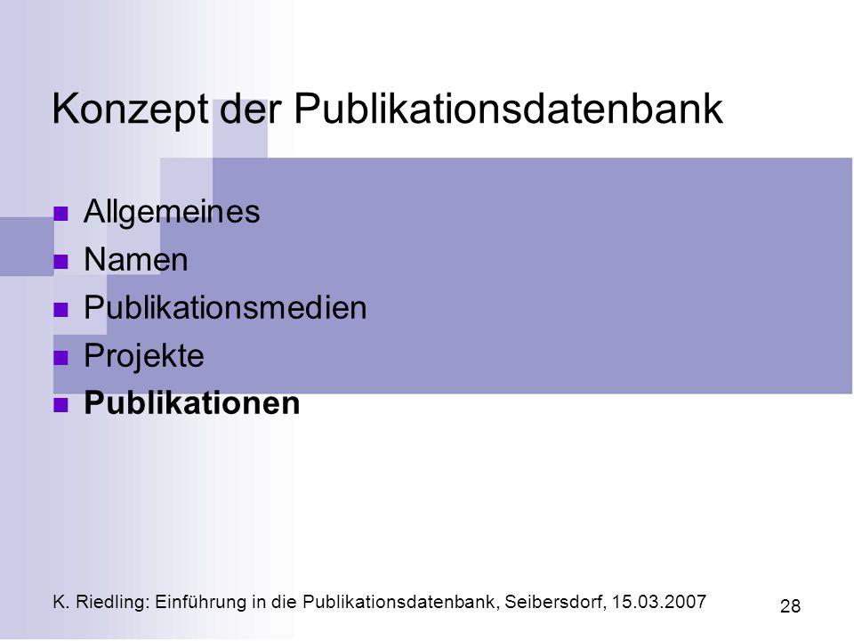 K. Riedling: Einführung in die Publikationsdatenbank, Seibersdorf, 15.03.2007 28 Konzept der Publikationsdatenbank Allgemeines Namen Publikationsmedie