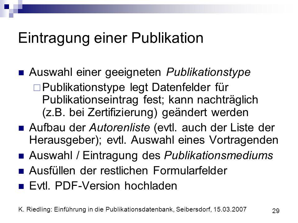 K. Riedling: Einführung in die Publikationsdatenbank, Seibersdorf, 15.03.2007 29 Eintragung einer Publikation Auswahl einer geeigneten Publikationstyp