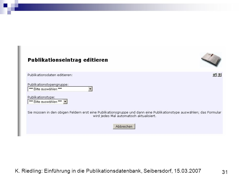 K. Riedling: Einführung in die Publikationsdatenbank, Seibersdorf, 15.03.2007 31